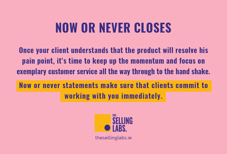 Now or Never Sales Closing Technique - Sales Consultancy - The Selling Labs